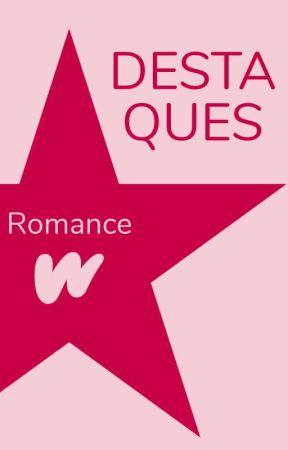 Destaques de Romance by WattpadRomanceLP