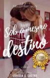 Sob O Mesmo Destino (CONCLUÍDO ) cover