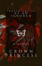 Transmigrated as an Ignored Crown Princess by Mumunyan