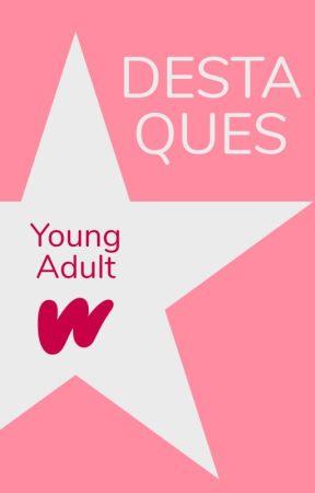 Destaques de Young Adult by WattpadYoungAdultLP
