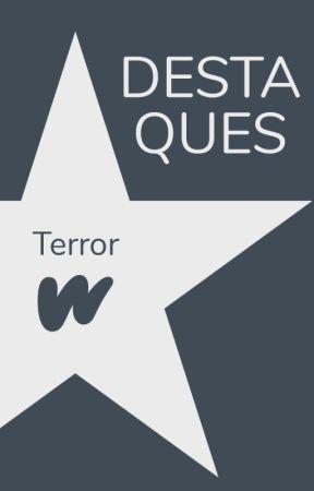 Destaques de Terror by WattpadTerrorLP