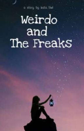 Weirdo and The Freaks [Completed] #Wattys2019 by katatiwi