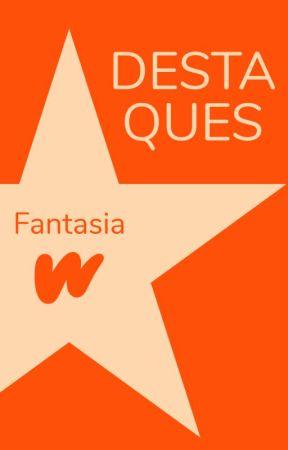 Destaques de Fantasia by WattpadFantasiaLP