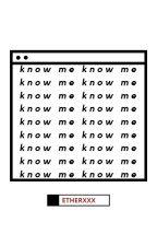 KNOW ME. / lucas by ETHERXXX