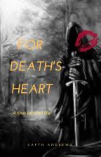 FOR DEATH'S HEART by CaptNAndrews