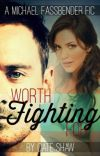 Worth Fighting For (A Michael Fassbender Fic) cover