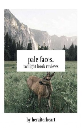 Pale Faces • Twilight Reviews by herafterheart