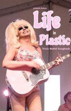 Life in Plastic | Trixie Mattel: Songbook by itsjust_katya