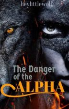 The Danger of The Alpha by EnigmaticBrunette