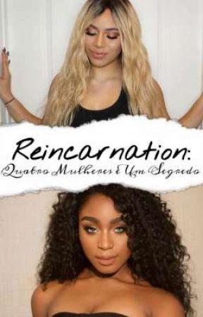 Reincarnation: Quatro Melhores e Um Segredo  by 16Cheechee