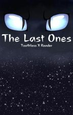 The Last Ones (Toothless X Reader) by PusheenWolfMom