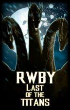 RWBY: Last of the Titans by TimmyShadowKing