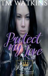 Protect My Love ~ Book 4 ~ The Royal Blood Collection cover