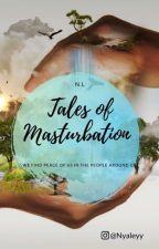 Tales of Masturbation by nyaley