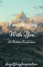 I'm Staying With You (A Hobbit Fanfiction) by AngelWingInspiration