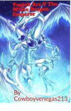Yugioh Arc V The White Dragon Emperor  by Cowboyvenegas213