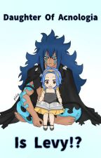 Daughter Of Acnologia Is Levy!? by Miss_Doul