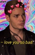 Love you so bad~ Jace Herondale   by bubbleheadedbimbos