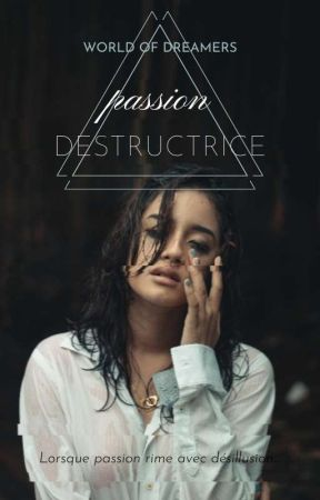 Passion destructrice [EN PAUSE] by World_of_dreamers