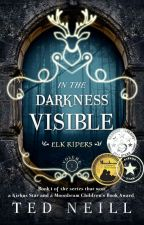 In the Darkness Visible - Elk Riders Volume One by TedNeill
