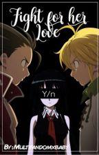 Fight for her love Reader,Zeldris and Meliodas  by multifandomxbaby