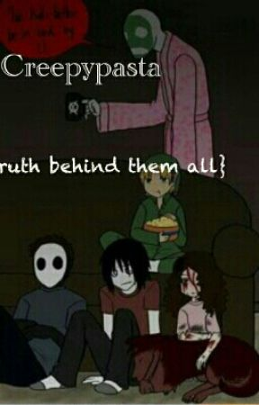 Creepypasta~ * the truth behind them all* by Story__Teller00001