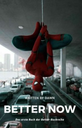 Better now » Peter Parker Fanfiction by DawnTheDoll