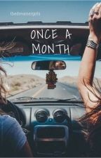Once a month by thedreamergirls1