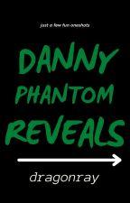 Danny Phantom Reveal (Oneshots) by CrazyyFruitloop
