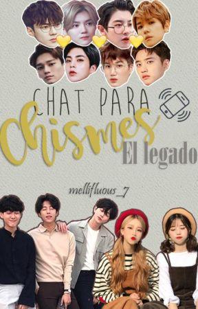 Chat para chismes: El Legado by Mellifluous_7