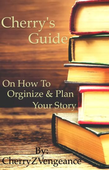 Cherry's guide on how to orginize and plan your story