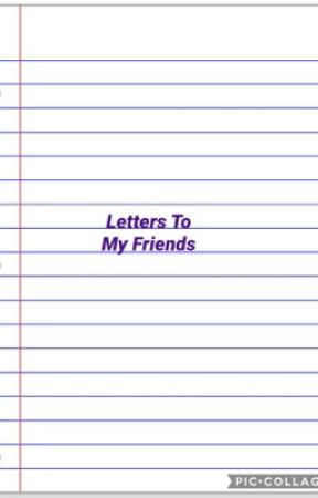 Letters To My Friends [On hold until further notice] by God_Girl_2013