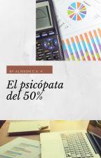El psicópata del 50%  (Sin editar) by AlissonCarolina
