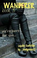 The Wanderer 3 - Legolas Fanfiction by lonelymoon22