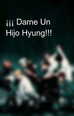¡¡¡ Dame Un Hijo Hyung!!! by myalpr