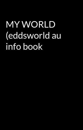 MY WORLD (eddsworld au info book by Oof_grey_leader