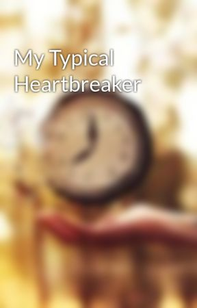 My Typical Heartbreaker by PatrioticRockstar