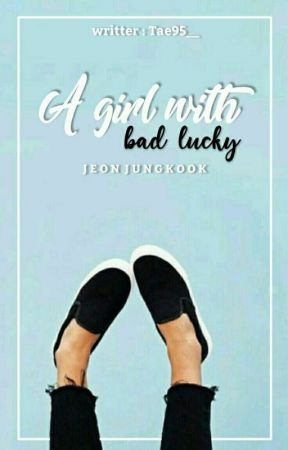 فتاه سيئة الحظ || A Girl With A Bad Lucky  by Tae95__
