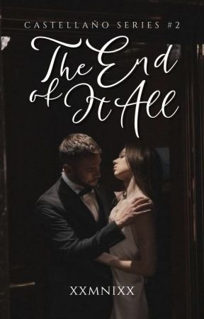 The End of It All (Castellaño Series #2) (ON HOLD) by xxmnixx