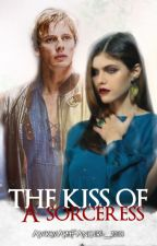 The Kiss of a Sorceress [BOOK ONE] by AwkwardFangirl2018