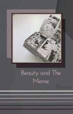 Beauty And The Meme | Binwoo by -straycheeze