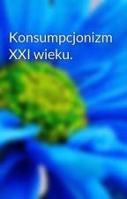 Konsumpcjonizm XXI wieku. by Felek17