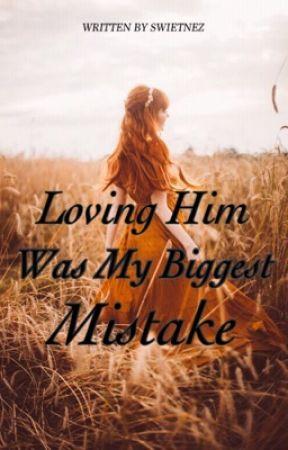 Loving Him Was My Biggest Mistake by swietnez