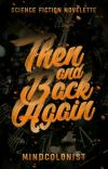 THEN AND BACK AGAIN (Under Revision) cover