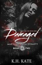 DAMAGED [Martinez Mafia Dynasty, #2] by xxKatVxx