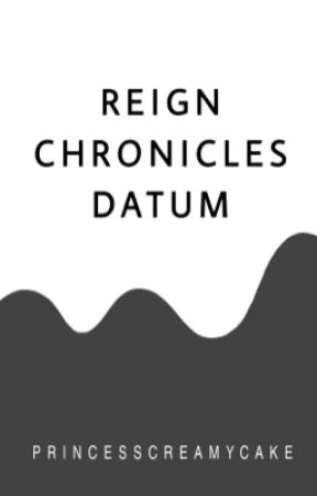 Reign Chronicles Datum by PrincessCreamyCake