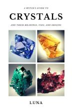 A Witch's Guide to Crystals and Their Meanings, Uses, and Origins by lunawitch33333