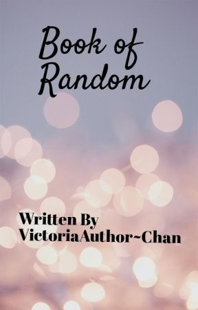 Book of Randomness by VictoriaAuthor-chan