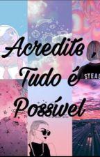 Acredite, Tudo É Possível  by marimaria1784