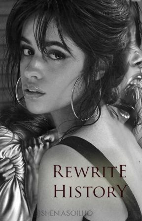 Rewrite History (One Shot) by sheniasoilho